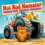 Hot Rod Hamster Monster Truck Mania!: Cynthia Lord