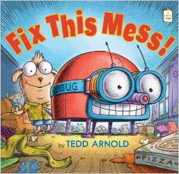 Fix This Mess!: Tedd Arnold