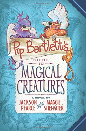 Pip Bartlett's Guide to Magical Creatures: Maggie Stiefvater