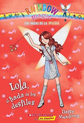 9780545723541: Las hadas de la moda #7: Lola, el hada de los desfiles (Spanish Edition)