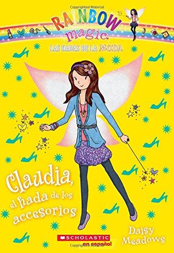 9780545723626: Las Hadas de La Moda #2: Claudia, El Hada de Los Accesorios (Las Hadas Del Arco Iris / Rainbow Magic)