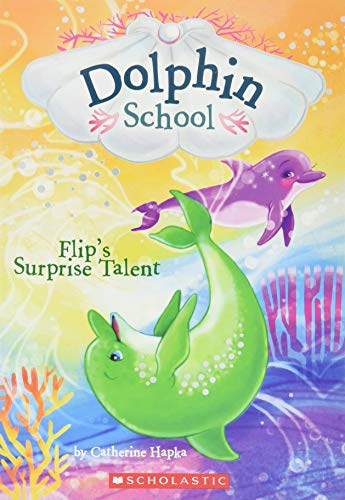 9780545750271: Flip's Surprise Talent (Dolphin School #4)