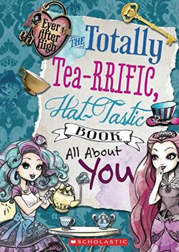9780545783019: Ever After High: The Totally Tea-RRIFIC, Hat-Tastic Book all About You by Inc Mattel (2015-02-01)