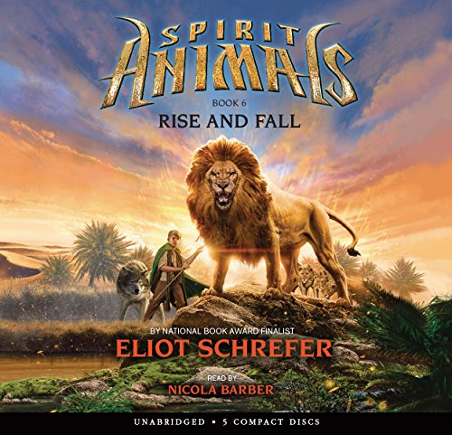 Spirit Animals Book 6: Rise and Fall - Audio Library Edition: Eliot Schrefer