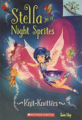 9780545819985: Knit-Knotters: A Branches Book (Stella and the Night Sprites #1)