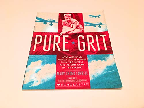 9780545834162: Pure Grit: How American World War Ii Nurses Survived Battle and Prison Camp in the Pacific