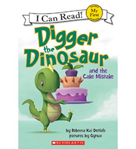 Digger the Dinosaur and the Cake Mistake: Rebecca Kai Dotlich