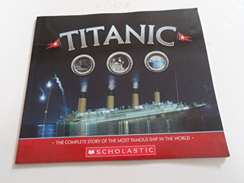 9780545860970: Titanic: The Complete Story of the Most Famous Ship In the World