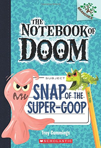 9780545864992: Snap of the Super-Goop: A Branches Book (The Notebook of Doom #10) (1)