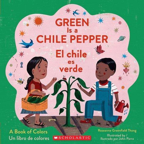 9780545868686: Green Is a Chile Pepper: A Book of Colors /El chile es verde: Un libro de colores