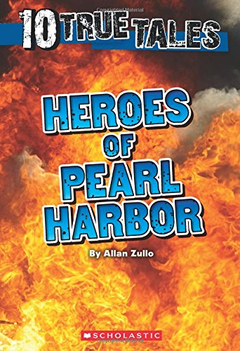 Heroes of Pearl Harbor (Ten True Tales): Zullo, Allan