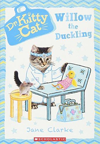 Willow the Duckling (Dr. KittyCat #4): Clarke, Jane