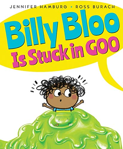 Billy Bloo is Stuck in Goo 9780545880152 Billy Bloo is stuck in goo. Who will help him, tell me who? Who'll unstick him from this goo? Would you? With madcap mania, a troupe of