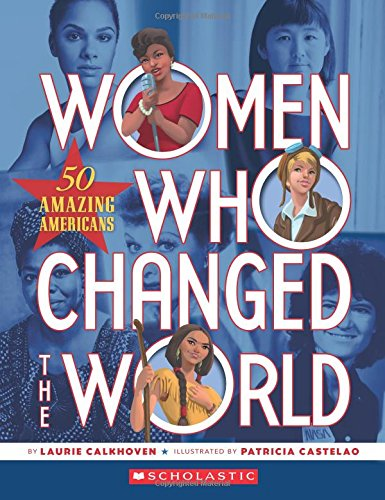 Women Who Changed the World: 50 Amazing: Calkhoven, Laurie; Castelao,