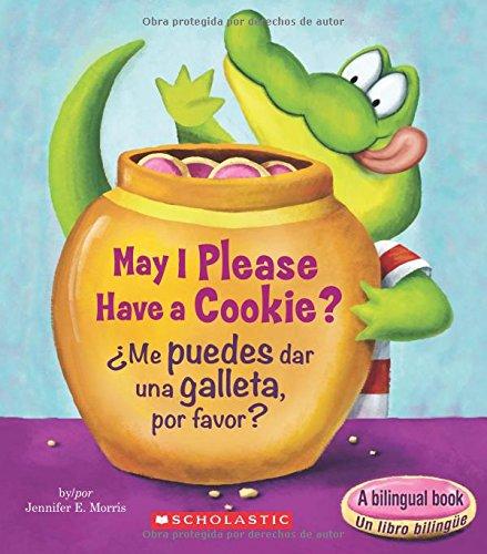 May I Please Have a Cookie? /Me Puedes Dar Una Galleta, Por Favor?: Morris, Jennifer E.