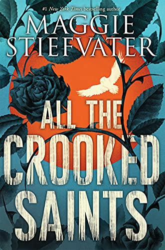 All the Crooked Saints: Stiefvater, Maggie