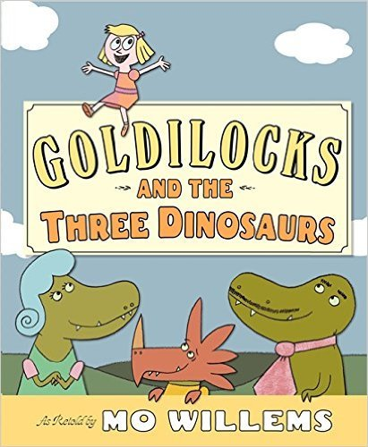 9780545946025: Goldilocks and the Three Dinosaurs: As Retold by Mo Willems