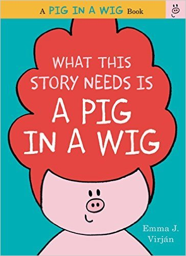 9780545948562: What This Story Needs Is a Pig in a Wig (A Pig in a Wig Book)