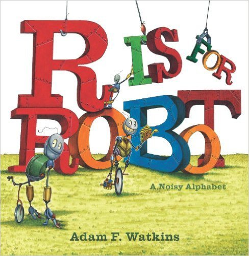 9780545964531: R Is for Robot: A Noisy Alphabet