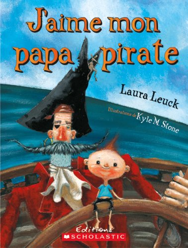 J'Aime Mon Papa Pirate (Album Illustre) (French Edition): Leuck, Laura
