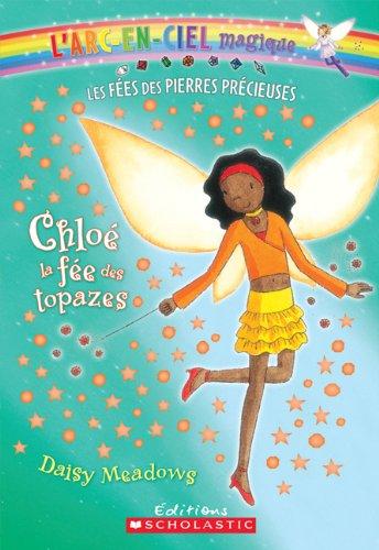 9780545981965: Chloe, La Fee Des Topazes (L'Arc-En-Ciel Magique - Les Fees Des Bijoux) (French Edition)