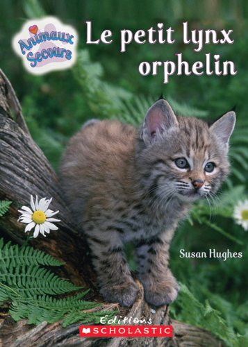 Le Petit Lynx Orphelin (Animaux Secours) (French Edition): Hughes, Susan