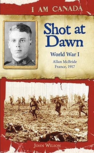 9780545985956: Shot at Dawn: World War I (I Am Canada)