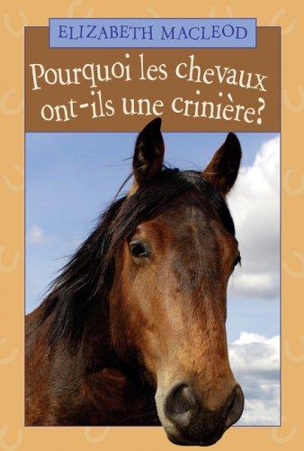 Pourquoi les chevaux ont-ils une crini?re? (0545987407) by Elizabeth MacLeod