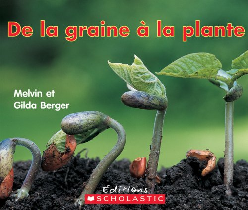 de La Graine a la Plante (Lire Et Decouvrir) (French Edition) (9780545987707) by Melvin Berger