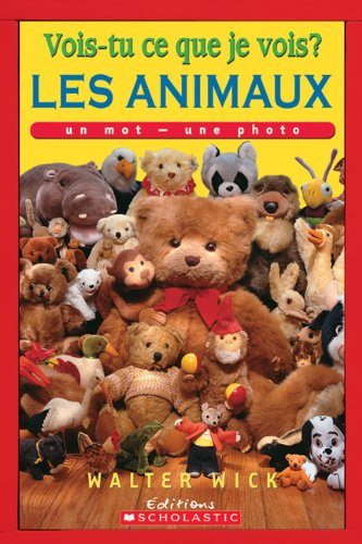 9780545988094: Vois-Tu Ce Que Je Vois? Les Animaux (Vois-Tu Ce Que Je Vois? Un Mot - Une Photo) (English and French Edition)
