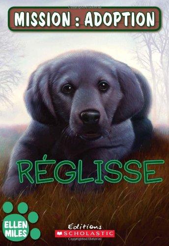 Reglisse (Mission: Adoption) (French Edition): Ellen Miles
