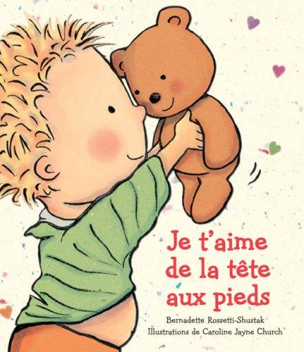 Je T'Aime de La Tete Aux Pieds (Album Illustre) (French Edition): Rossetti-Shustak, Bernadette