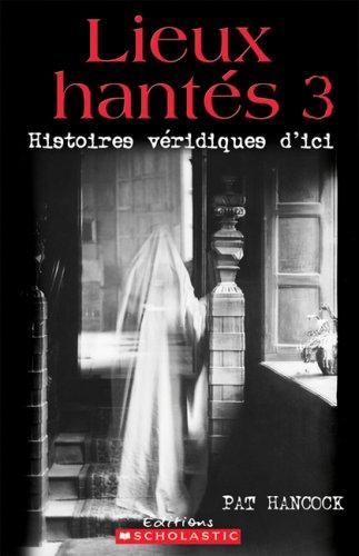 9780545995306: Lieux Hantes 3: Histoires Veridiques D'Ici (French Edition)