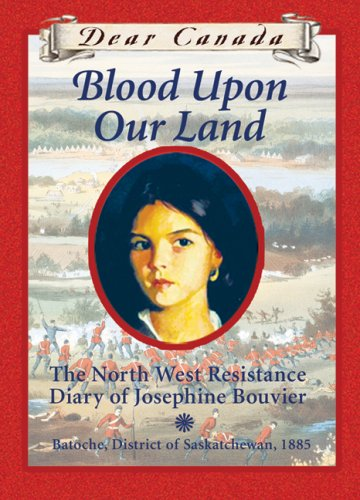 9780545999052: Dear Canada: Blood Upon Our Land: The North West Resistance Diary of Josephine Bouvier