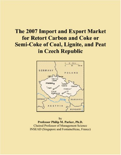 9780546001624: The 2007 Import and Export Market for Retort Carbon and Coke or Semi-Coke of Coal, Lignite, and Peat in Czech Republic