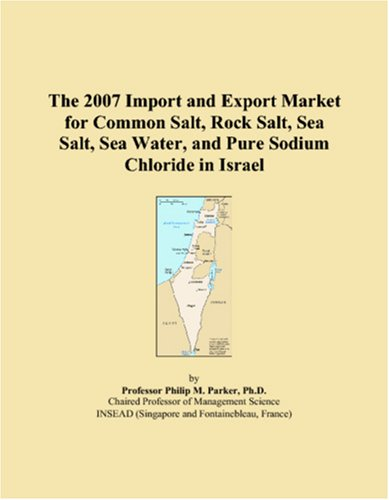 9780546008180: The 2007 Import and Export Market for Common Salt, Rock Salt, Sea Salt, Sea Water, and Pure Sodium Chloride in Israel