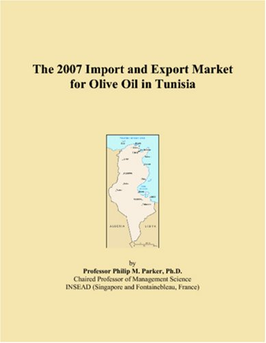 9780546016673: The 2007 Import and Export Market for Olive Oil in Tunisia