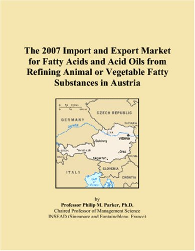 9780546018646: The 2007 Import and Export Market for Fatty Acids and Acid Oils from Refining Animal or Vegetable Fatty Substances in Austria