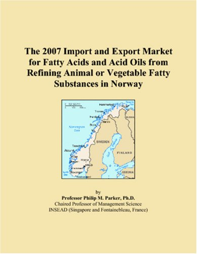 9780546018790: The 2007 Import and Export Market for Fatty Acids and Acid Oils from Refining Animal or Vegetable Fatty Substances in Norway