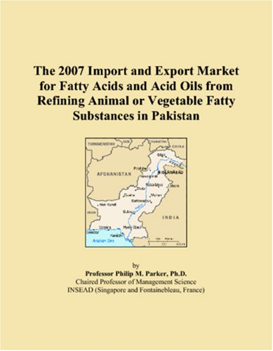 9780546018806: The 2007 Import and Export Market for Fatty Acids and Acid Oils from Refining Animal or Vegetable Fatty Substances in Pakistan