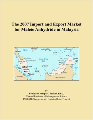 9780546024425: The 2007 Import and Export Market for Maleic Anhydride in Malaysia