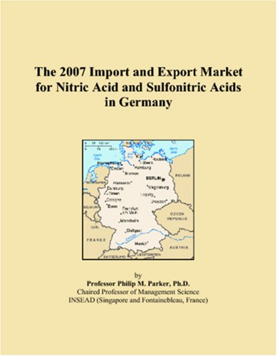 9780546031027: The 2007 Import and Export Market for Nitric Acid and Sulfonitric Acids in Germany