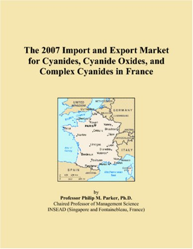 9780546035933: The 2007 Import and Export Market for Cyanides, Cyanide Oxides, and Complex Cyanides in France