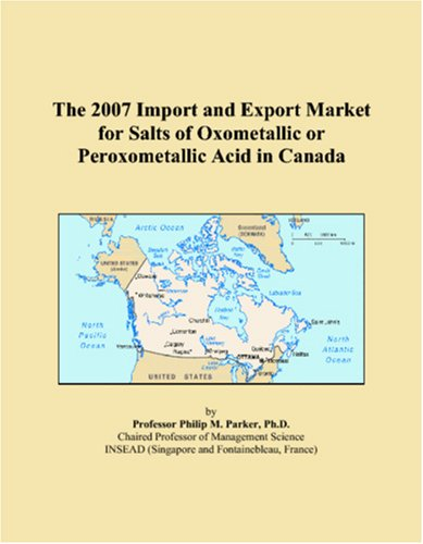 9780546036633: The 2007 Import and Export Market for Salts of Oxometallic or Peroxometallic Acid in Canada