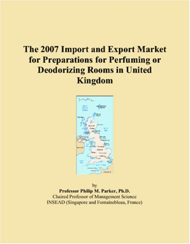 9780546043815: The 2007 Import and Export Market for Preparations for Perfuming or Deodorizing Rooms in United Kingdom