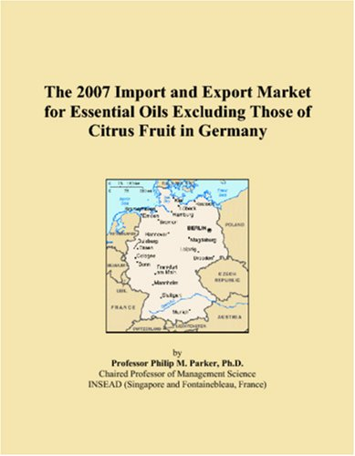 9780546047165: The 2007 Import and Export Market for Essential Oils Excluding Those of Citrus Fruit in Germany