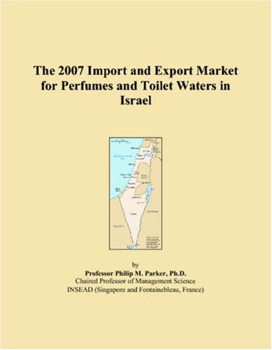 9780546047899: The 2007 Import and Export Market for Perfumes and Toilet Waters in Israel