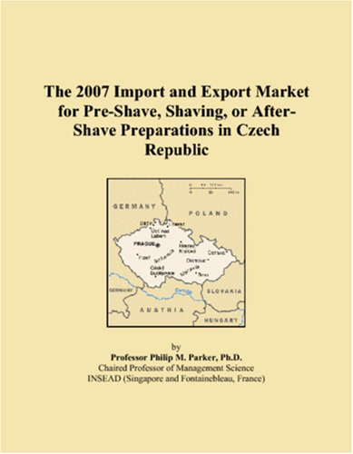 9780546049077: The 2007 Import and Export Market for Pre-Shave, Shaving, or After-Shave Preparations in Czech Republic