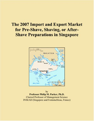 9780546049565: The 2007 Import and Export Market for Pre-Shave, Shaving, or After-Shave Preparations in Singapore