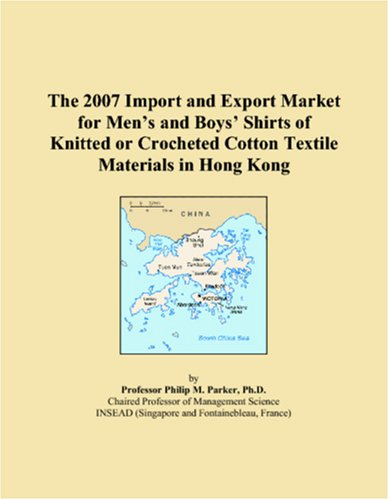 9780546071542: The 2007 Import and Export Market for Men?s and Boys? Shirts of Knitted or Crocheted Cotton Textile Materials in Hong Kong